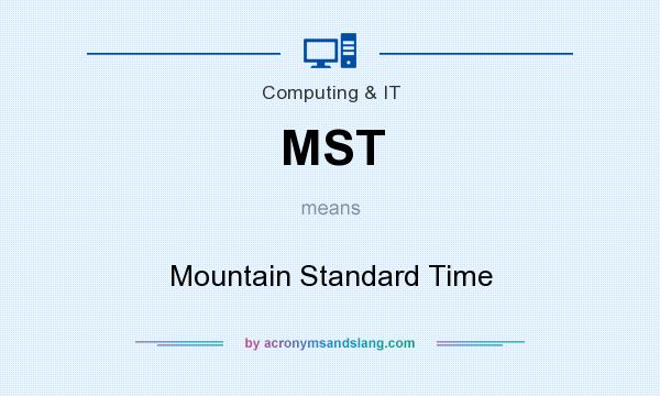 What does MST mean? It stands for Mountain Standard Time