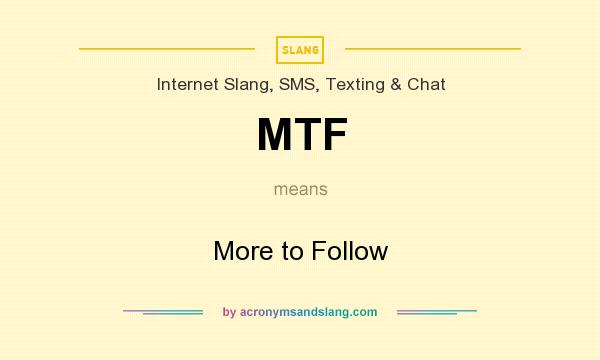 What does MTF mean? It stands for More to Follow