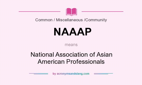 What does NAAAP mean? It stands for National Association of Asian American Professionals