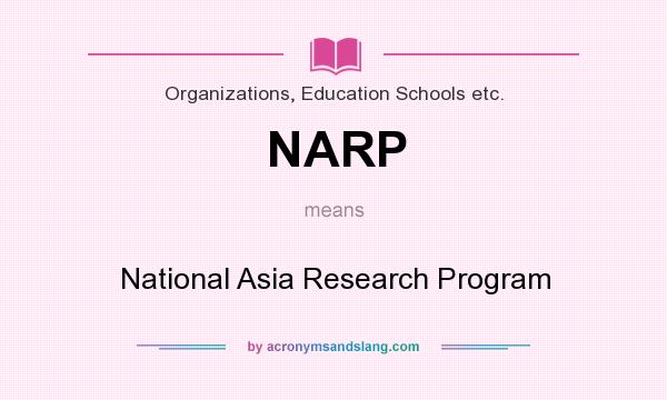 What does NARP mean? It stands for National Asia Research Program