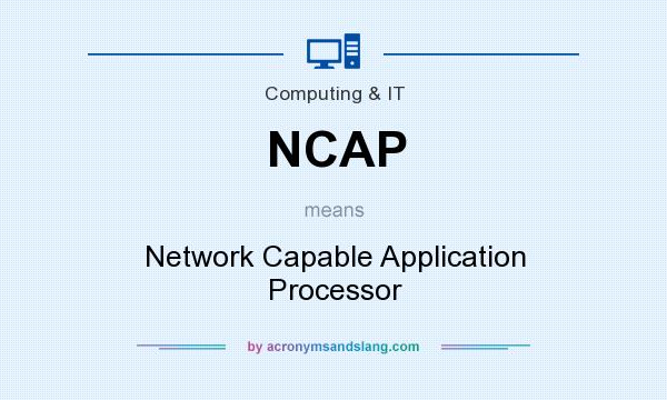 What does NCAP mean? It stands for Network Capable Application Processor