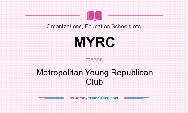 What does MYRC mean? It stands for Metropolitan Young Republican Club