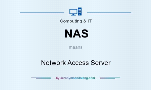 What does NAS mean? It stands for Network Access Server