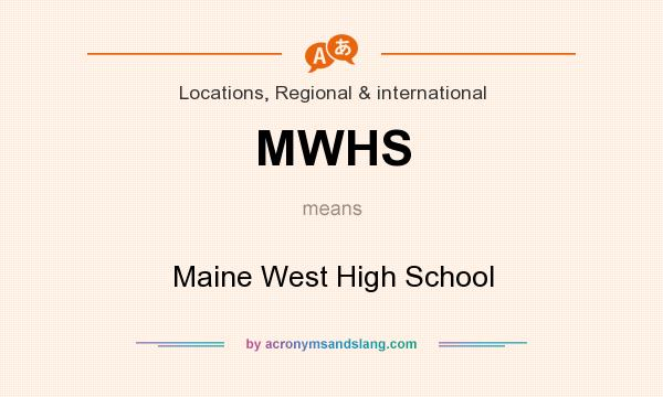 What does MWHS mean? It stands for Maine West High School