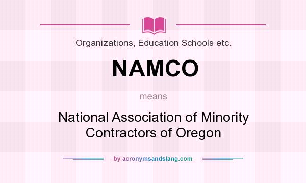 What does NAMCO mean? It stands for National Association of Minority Contractors of Oregon