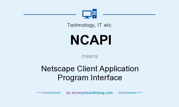 What does NCAPI mean? It stands for Netscape Client Application Program Interface
