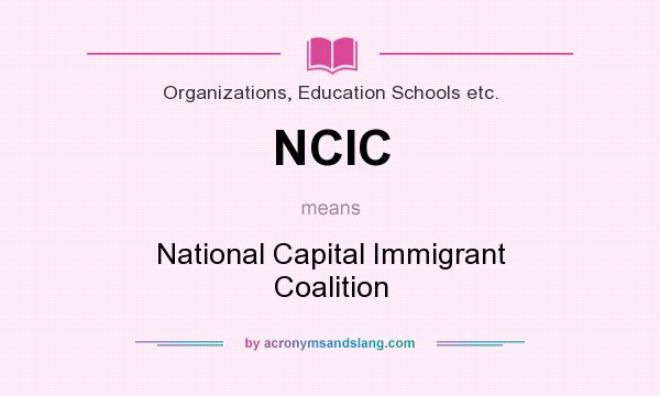 What does NCIC mean? It stands for National Capital Immigrant Coalition