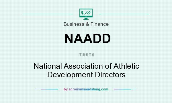 What does NAADD mean? It stands for National Association of Athletic Development Directors