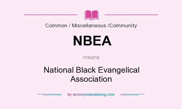 What does NBEA mean? It stands for National Black Evangelical Association