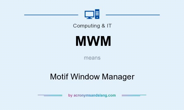 What does MWM mean? It stands for Motif Window Manager