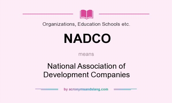 What does NADCO mean? It stands for National Association of Development Companies