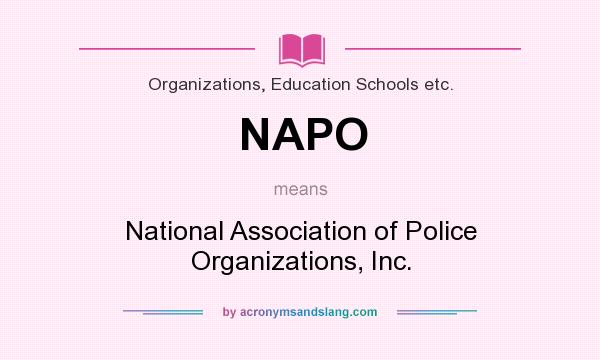What does NAPO mean? It stands for National Association of Police Organizations, Inc.