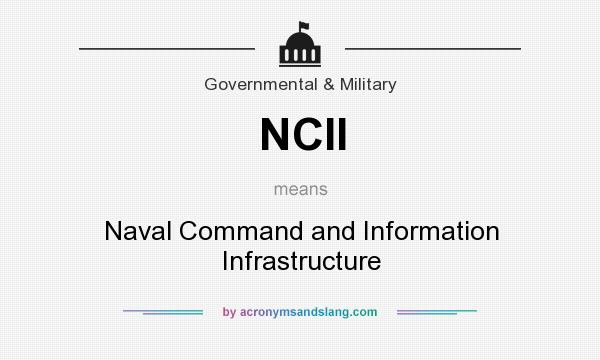 What does NCII mean? It stands for Naval Command and Information Infrastructure