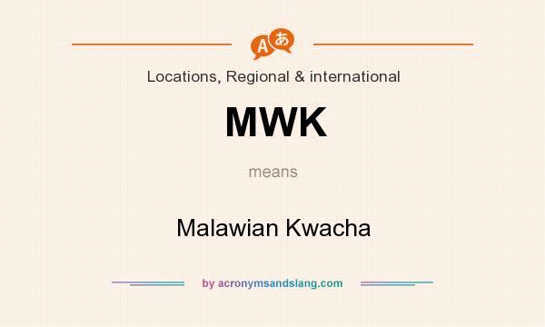 What does MWK mean? It stands for Malawian Kwacha