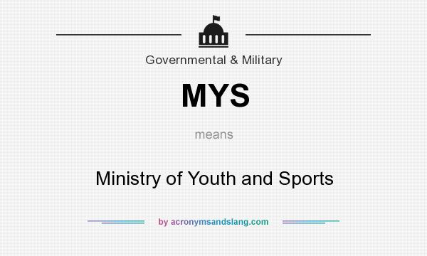 What does MYS mean? It stands for Ministry of Youth and Sports