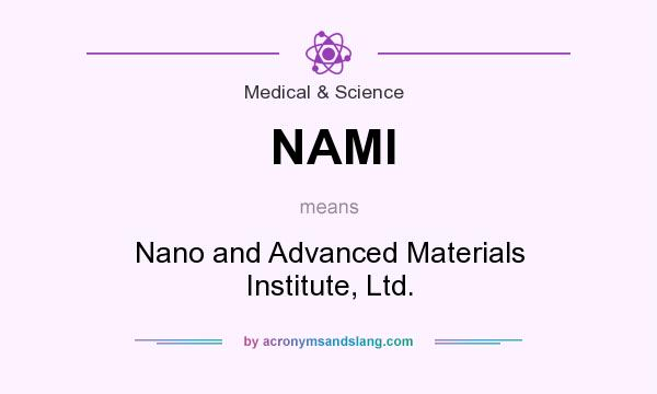 What does NAMI mean? It stands for Nano and Advanced Materials Institute, Ltd.