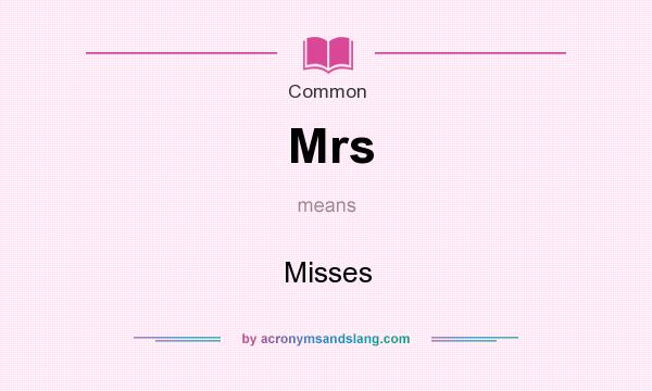 What does Mrs mean? It stands for Misses
