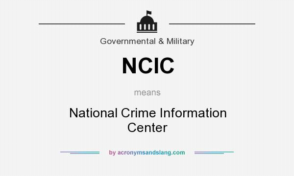 What does NCIC mean? It stands for National Crime Information Center