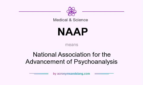 What does NAAP mean? It stands for National Association for the Advancement of Psychoanalysis