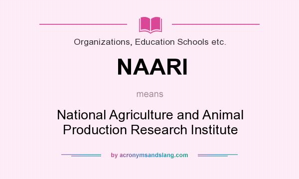 What does NAARI mean? It stands for National Agriculture and Animal Production Research Institute