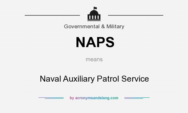 What does NAPS mean? It stands for Naval Auxiliary Patrol Service