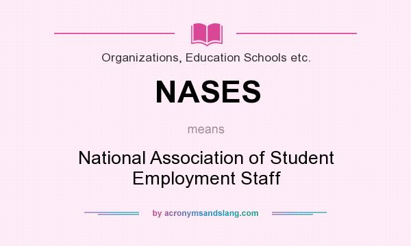 What does NASES mean? It stands for National Association of Student Employment Staff