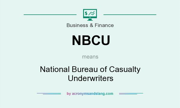What does NBCU mean? It stands for National Bureau of Casualty Underwriters