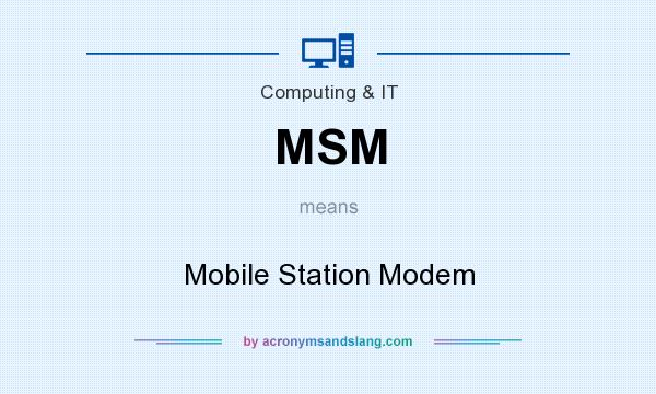 What does MSM mean? It stands for Mobile Station Modem