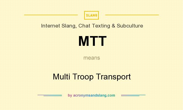 What does MTT mean? It stands for Multi Troop Transport