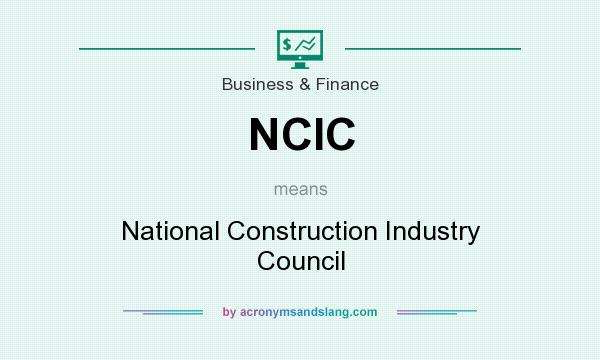 What does NCIC mean? It stands for National Construction Industry Council