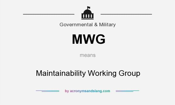 What does MWG mean? It stands for Maintainability Working Group