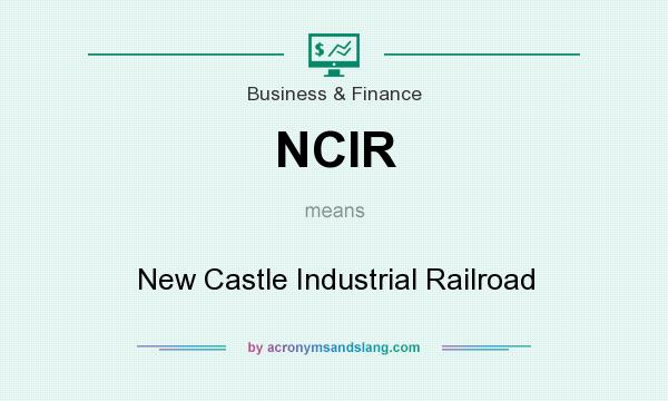What does NCIR mean? It stands for New Castle Industrial Railroad