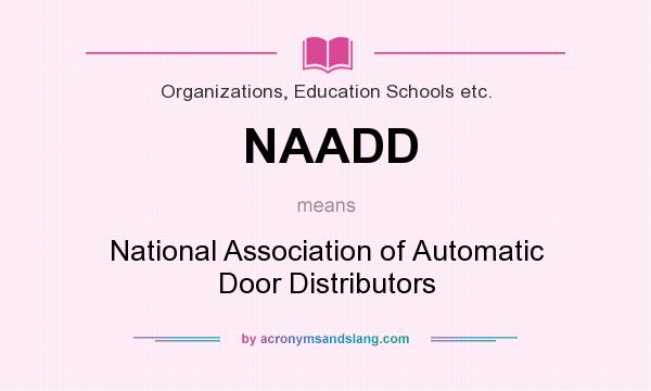What does NAADD mean? It stands for National Association of Automatic Door Distributors