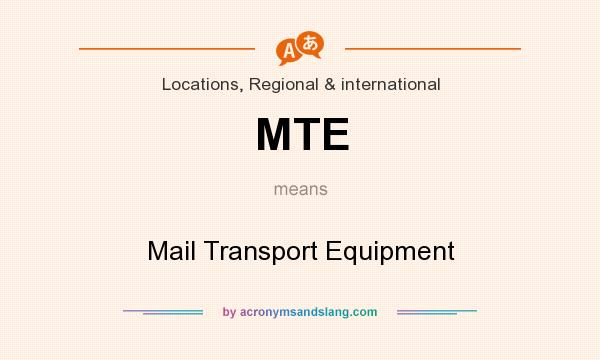What does MTE mean? It stands for Mail Transport Equipment