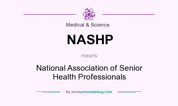 What does NASHP mean? It stands for National Association of Senior Health Professionals
