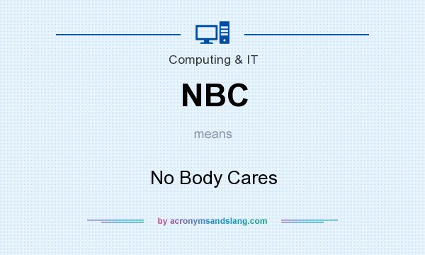 What does NBC mean? It stands for No Body Cares