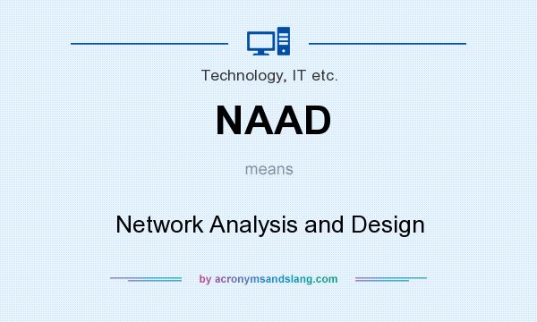 What does NAAD mean? It stands for Network Analysis and Design
