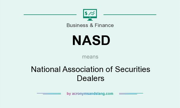 What does NASD mean? It stands for National Association of Securities Dealers