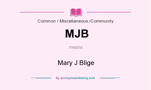 What does MJB mean? It stands for Mary J Blige