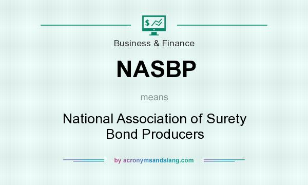 What does NASBP mean? It stands for National Association of Surety Bond Producers