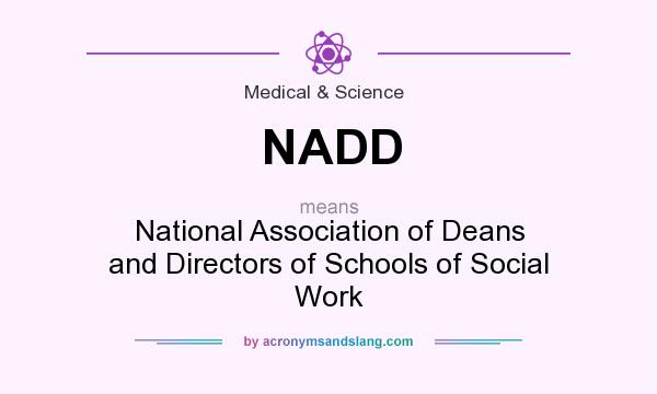What does NADD mean? It stands for National Association of Deans and Directors of Schools of Social Work
