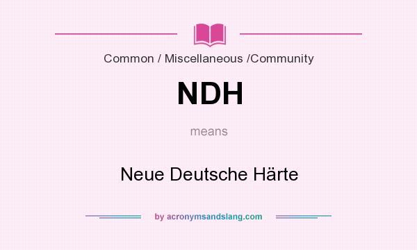 What does NDH mean? It stands for Neue Deutsche Härte
