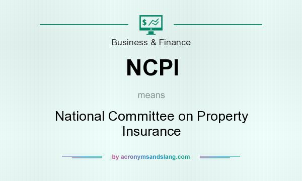 What does NCPI mean? It stands for National Committee on Property Insurance