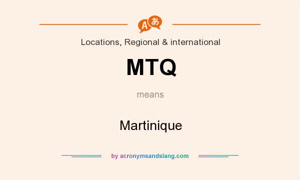 What does MTQ mean? It stands for Martinique