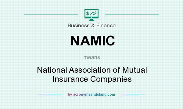 What does NAMIC mean? It stands for National Association of Mutual Insurance Companies