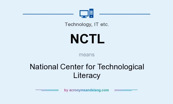 What does NCTL mean? It stands for National Center for Technological Literacy