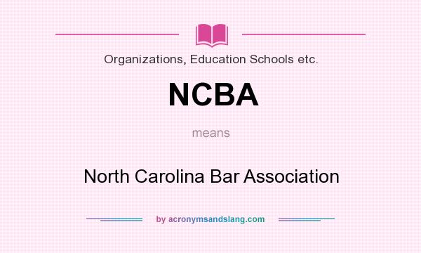 What does NCBA mean? It stands for North Carolina Bar Association