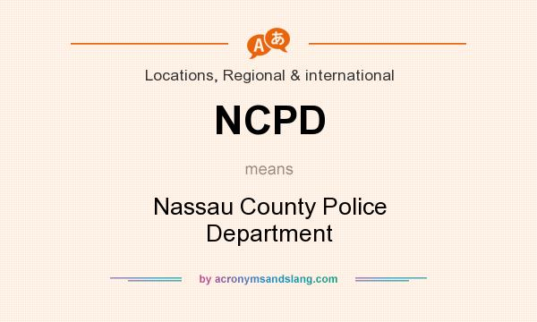 What does NCPD mean? It stands for Nassau County Police Department