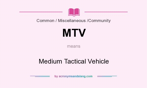 What does MTV mean? It stands for Medium Tactical Vehicle