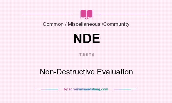 What does NDE mean? It stands for Non-Destructive Evaluation